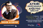 """ENVER AYSEVER İLE """"AYKIRI OKURYAZARLIK ATÖLYESİ"""" BAŞLIYOR"""